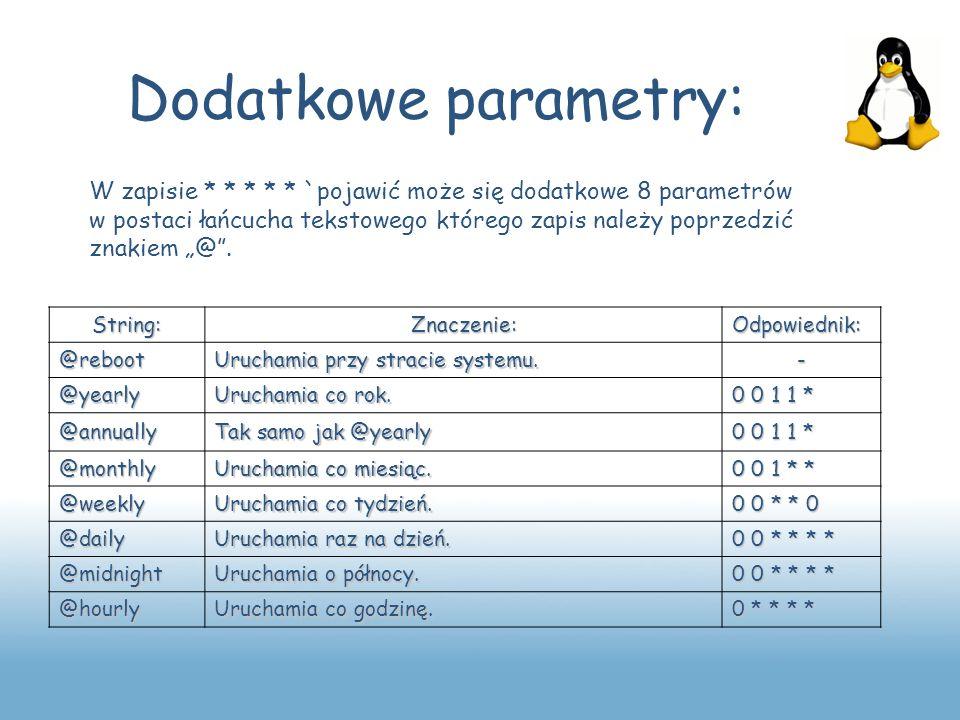 W zapisie * * * * * `pojawić może się dodatkowe 8 parametrów w postaci łańcucha tekstowego którego zapis należy poprzedzić znakiem @. Dodatkowe parame