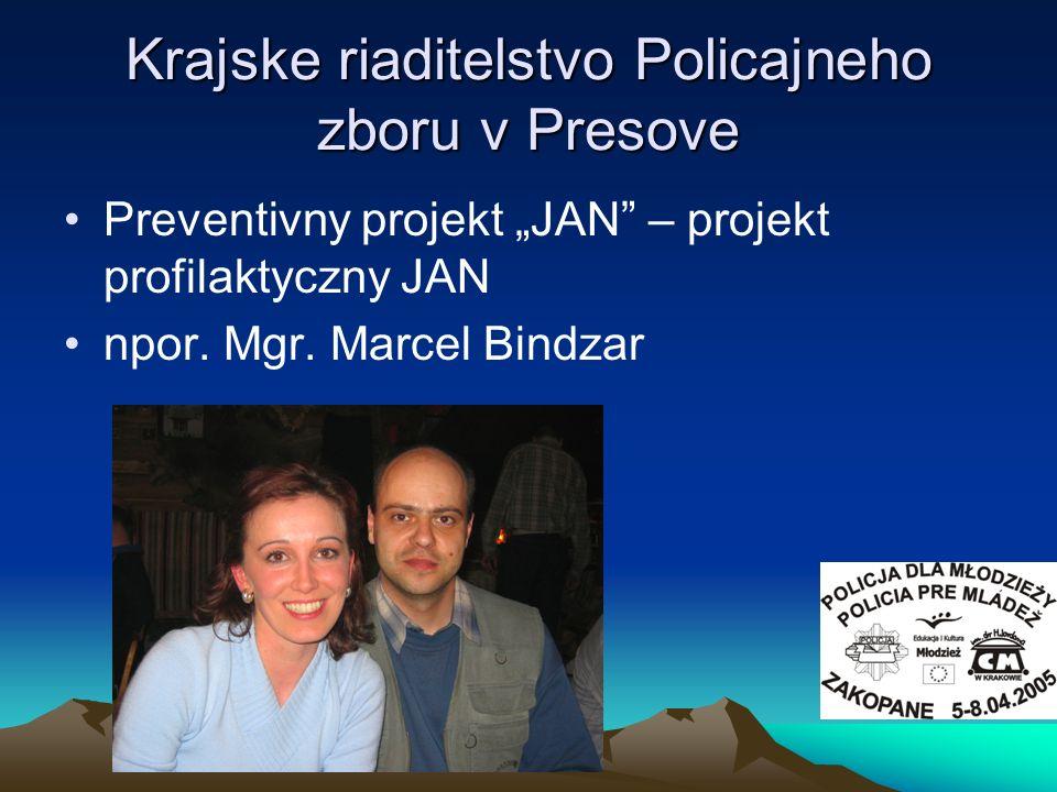 Krajske riaditelstvo Policajneho zboru v Presove Preventivny projekt JAN – projekt profilaktyczny JAN npor. Mgr. Marcel Bindzar