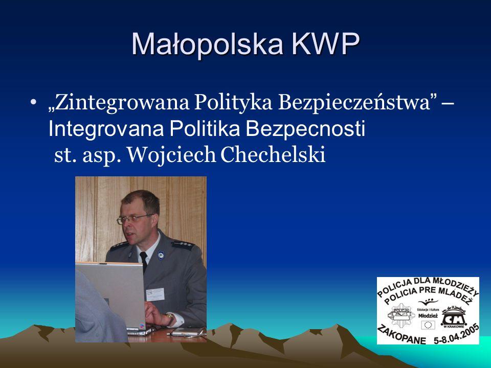 Małopolska KWP Zintegrowana Polityka Bezpieczeństwa – Integrovana Politika Bezpecnosti st. asp. Wojciech Chechelski