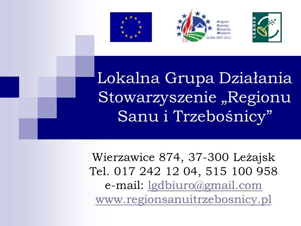 Lokalna Grupa Działania Stowarzyszenie Regionu Sanu i Trzebośnicy Wierzawice 874, 37-300 Leżajsk Tel. 017 242 12 04, 515 100 958 e-mail: lgdbiuro@gmai