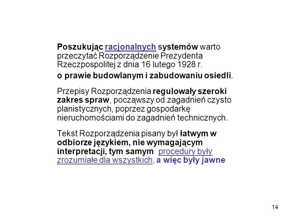 14 Poszukując racjonalnych systemów warto przeczytać Rozporządzenie Prezydenta Rzeczpospolitej z dnia 16 lutego 1928 r. o prawie budowlanym i zabudowa