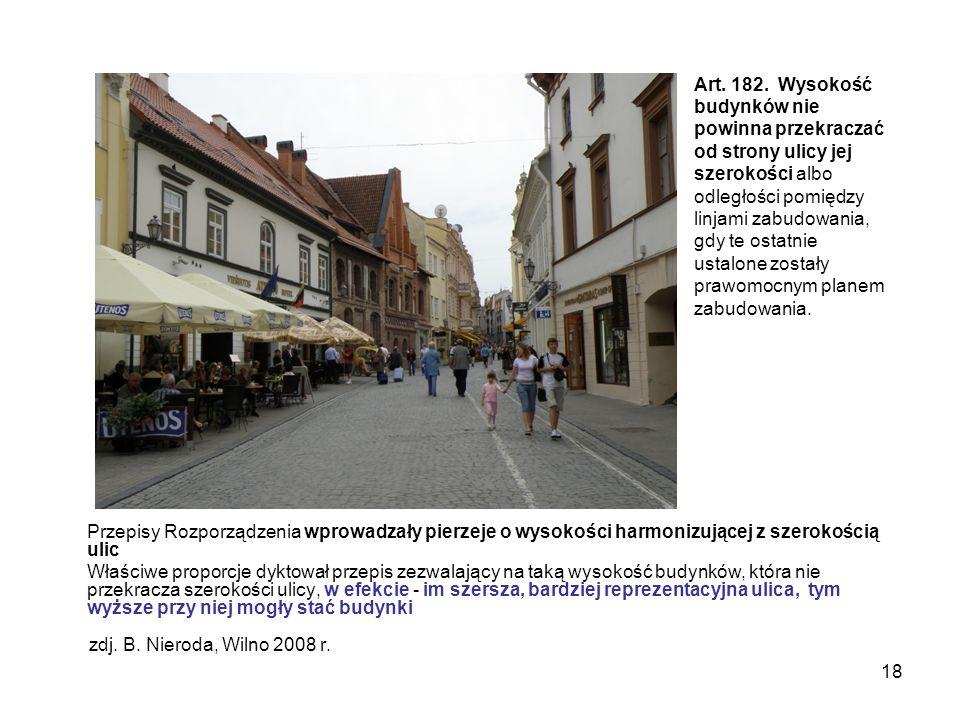 18 Przepisy Rozporządzenia wprowadzały pierzeje o wysokości harmonizującej z szerokością ulic Właściwe proporcje dyktował przepis zezwalający na taką