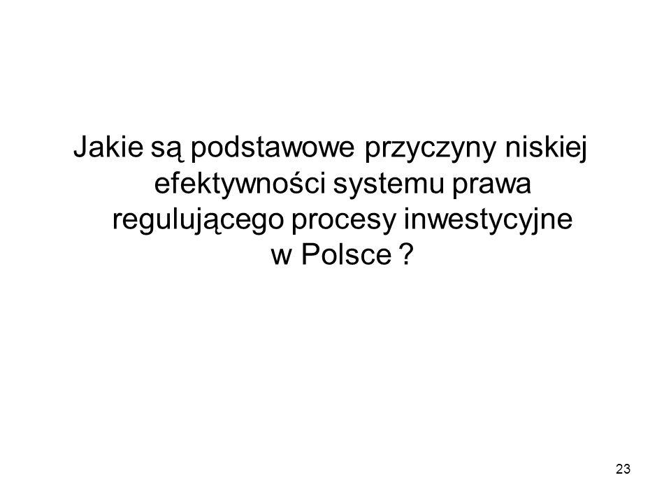 23 Jakie są podstawowe przyczyny niskiej efektywności systemu prawa regulującego procesy inwestycyjne w Polsce ?