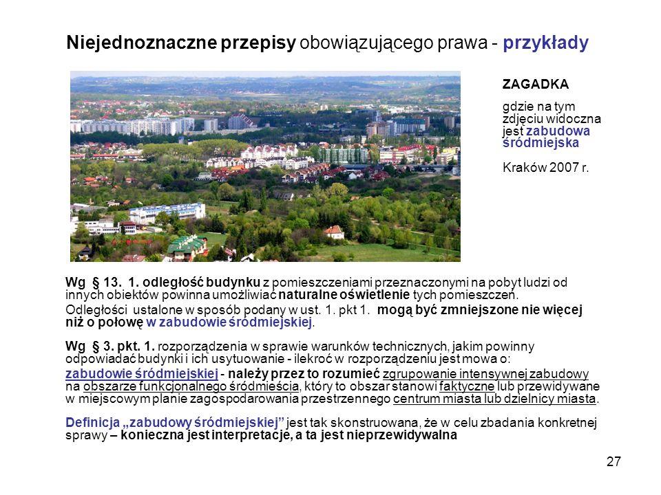 27 Niejednoznaczne przepisy obowiązującego prawa - przykłady Wg § 13. 1. odległość budynku z pomieszczeniami przeznaczonymi na pobyt ludzi od innych o