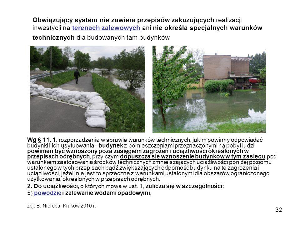 32 Obwiązujący system nie zawiera przepisów zakazujących realizacji inwestycji na terenach zalewowych ani nie określa specjalnych warunków technicznyc