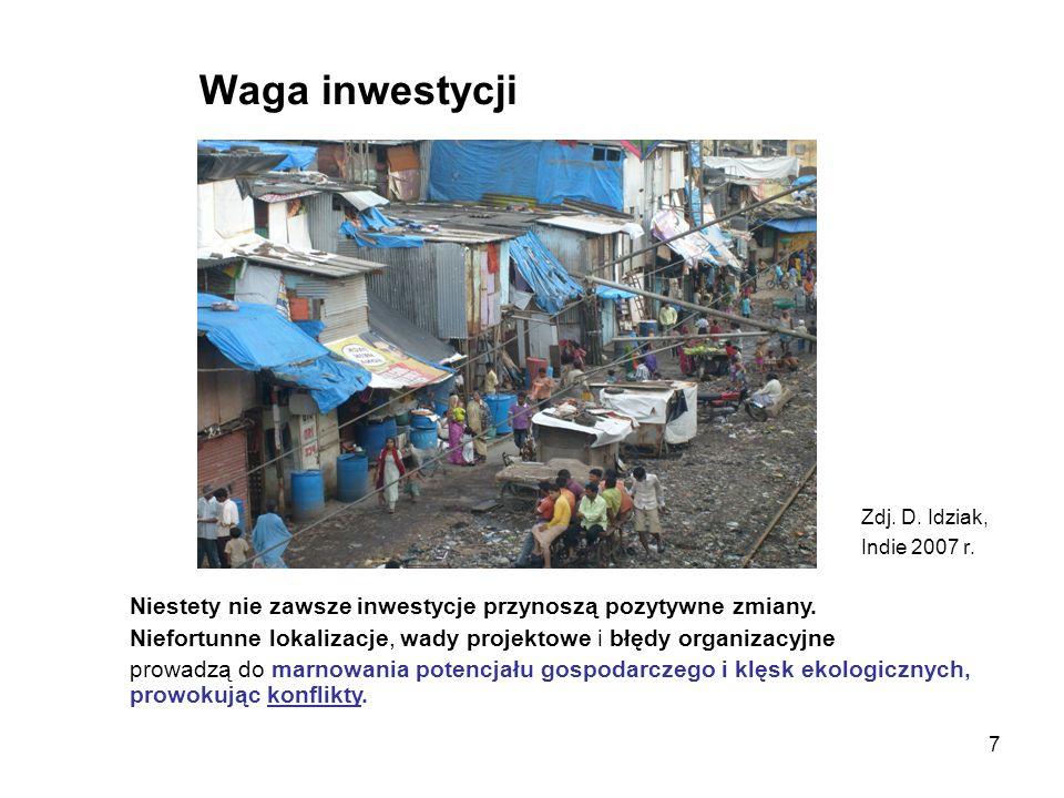 7 Waga inwestycji Zdj. D. Idziak, Indie 2007 r. Niestety nie zawsze inwestycje przynoszą pozytywne zmiany. Niefortunne lokalizacje, wady projektowe i