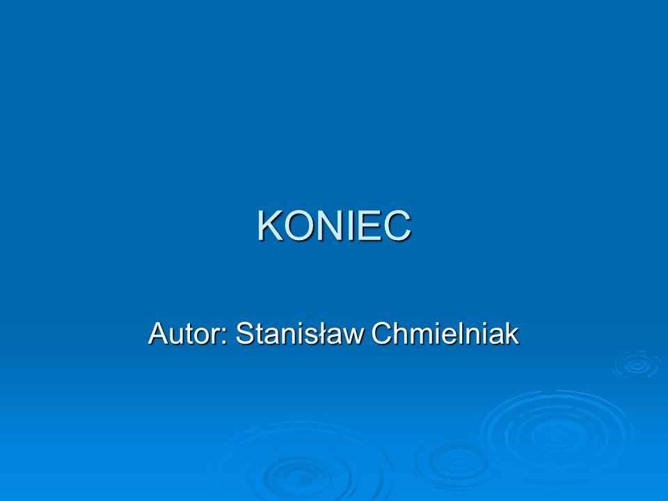 KONIEC Autor: Stanisław Chmielniak