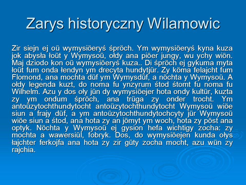 Zarys historyczny Wilamowic Zir siejn ej oü wymysiöeryś śpröch. Ym wymysiöeryś kyna kuza jok abysła łoüt y Wymysoü, ołdy ana piöer jungy, wu ychy wiön