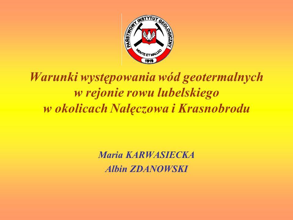 Warunki występowania wód geotermalnych w rejonie rowu lubelskiego w okolicach Nałęczowa i Krasnobrodu Maria KARWASIECKA Albin ZDANOWSKI