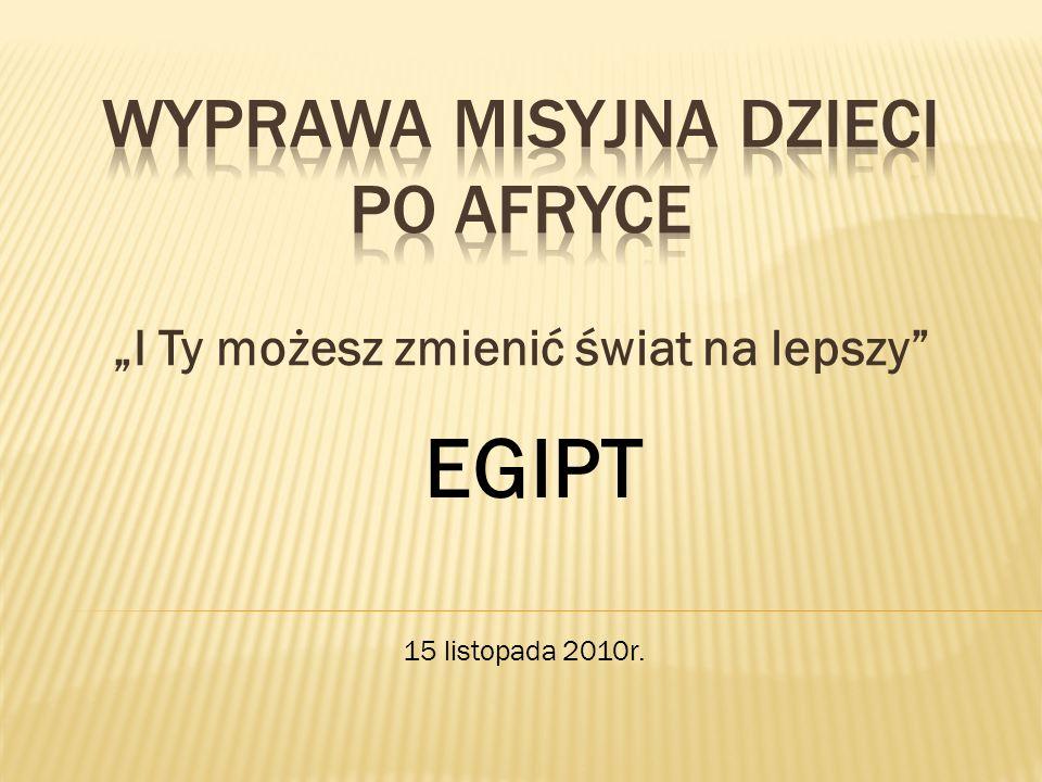 I Ty możesz zmienić świat na lepszy EGIPT 15 listopada 2010r.
