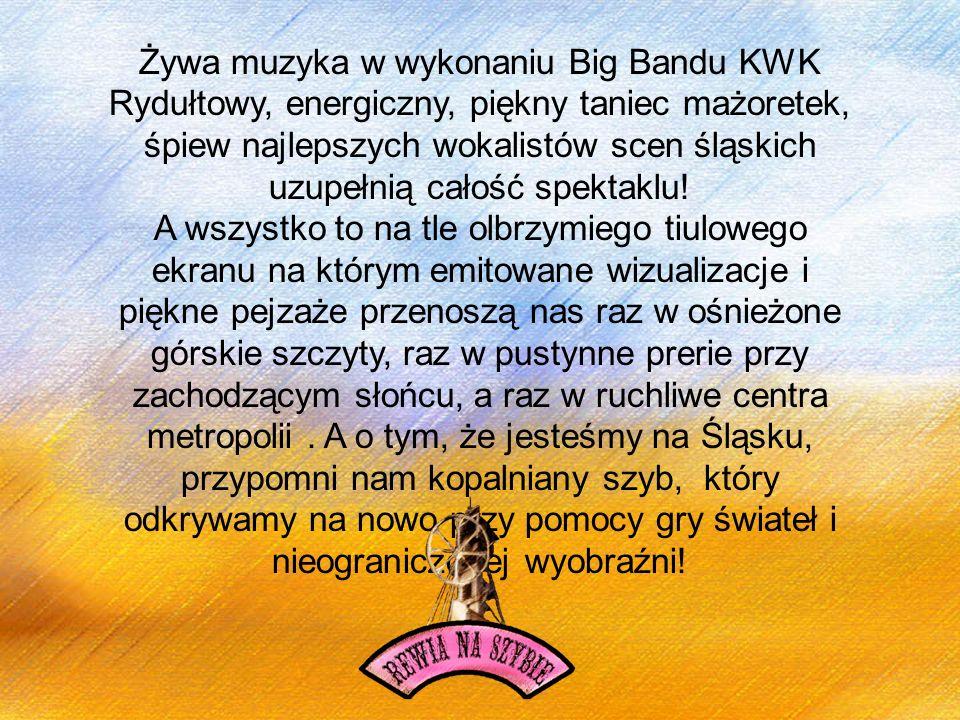 Żywa muzyka w wykonaniu Big Bandu KWK Rydułtowy, energiczny, piękny taniec mażoretek, śpiew najlepszych wokalistów scen śląskich uzupełnią całość spek