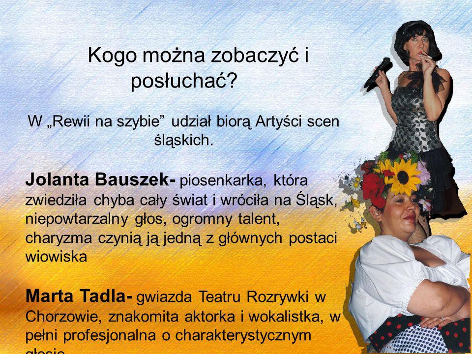 Kogo można zobaczyć i posłuchać? W Rewii na szybie udział biorą Artyści scen śląskich. Jolanta Bauszek- piosenkarka, która zwiedziła chyba cały świat