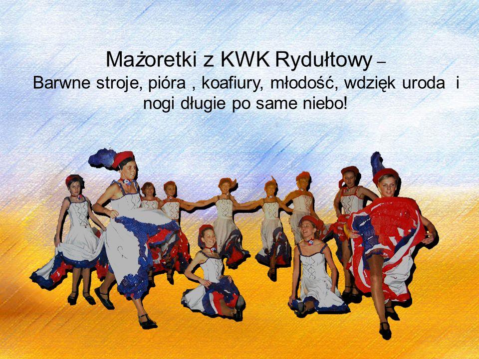 Mażoretki z KWK Rydułtowy – Barwne stroje, pióra, koafiury, młodość, wdzięk uroda i nogi długie po same niebo!