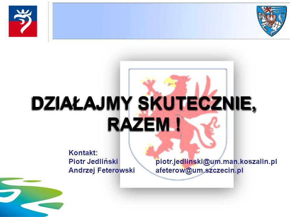 Kontakt: Piotr Jedlińskipiotr.jedlinski@um.man.koszalin.pl Andrzej Feterowski afeterow@um.szczecin.pl DZIAŁAJMY SKUTECZNIE, RAZEM !