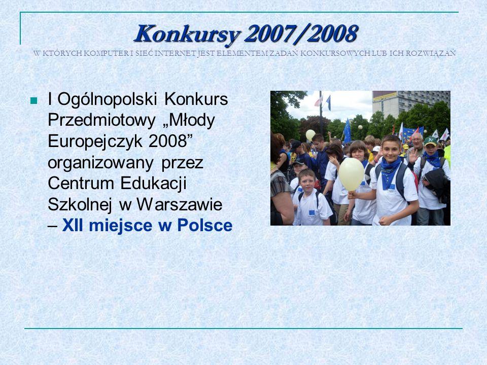 Konkursy 2007/2008 Konkursy 2007/2008 W KTÓRYCH KOMPUTER I SIEĆ INTERNET JEST ELEMENTEM ZADAŃ KONKURSOWYCH LUB ICH ROZWIĄZAŃ I Ogólnopolski Konkurs Pr
