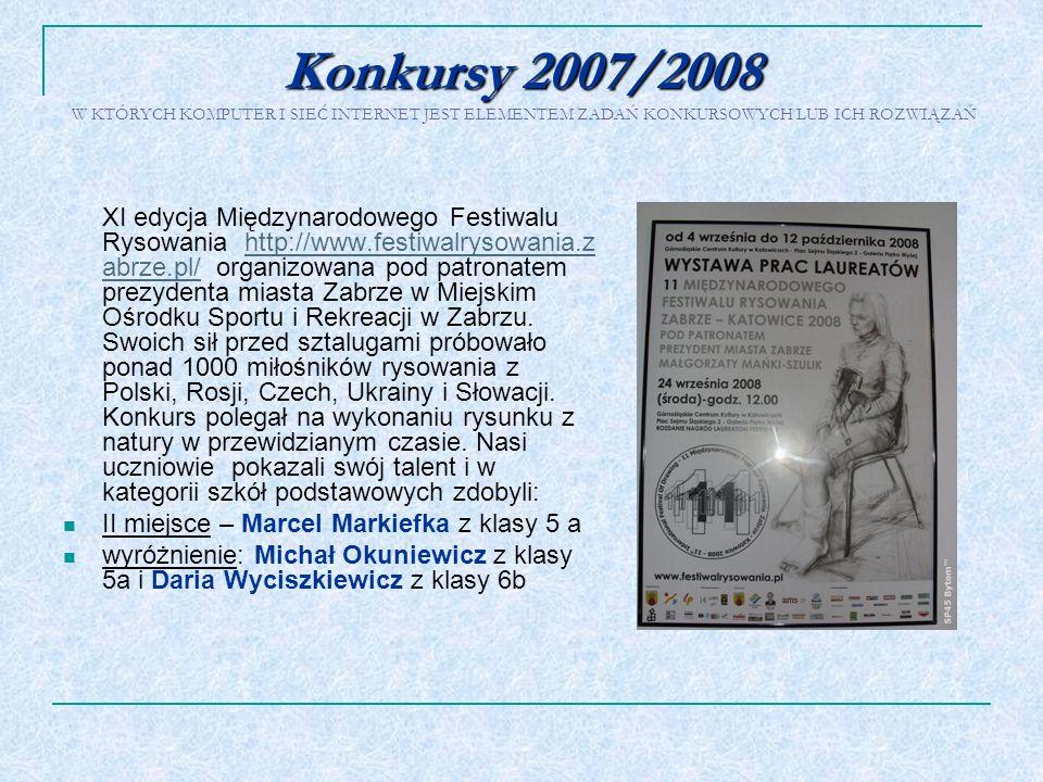 Konkursy 2007/2008 Konkursy 2007/2008 W KTÓRYCH KOMPUTER I SIEĆ INTERNET JEST ELEMENTEM ZADAŃ KONKURSOWYCH LUB ICH ROZWIĄZAŃ XI edycja Międzynarodoweg
