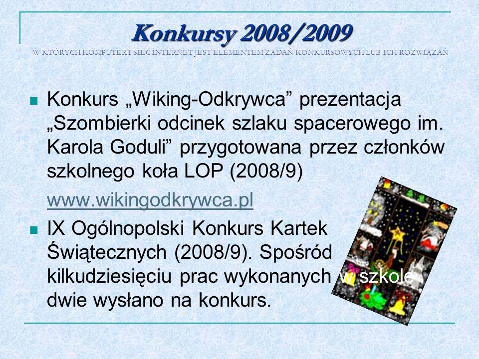 Konkursy 2008/2009 Konkursy 2008/2009 W KTÓRYCH KOMPUTER I SIEĆ INTERNET JEST ELEMENTEM ZADAŃ KONKURSOWYCH LUB ICH ROZWIĄZAŃ Konkurs Wiking-Odkrywca p