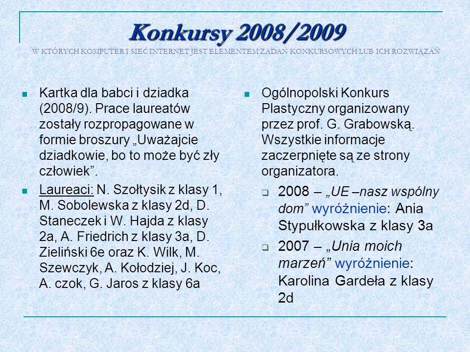Konkursy 2008/2009 Konkursy 2008/2009 W KTÓRYCH KOMPUTER I SIEĆ INTERNET JEST ELEMENTEM ZADAŃ KONKURSOWYCH LUB ICH ROZWIĄZAŃ Kartka dla babci i dziadk