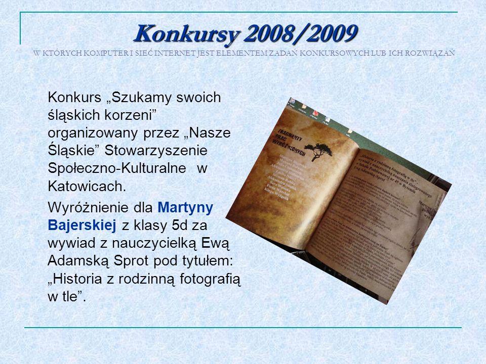 Konkursy 2008/2009 Konkursy 2008/2009 W KTÓRYCH KOMPUTER I SIEĆ INTERNET JEST ELEMENTEM ZADAŃ KONKURSOWYCH LUB ICH ROZWIĄZAŃ Konkurs Szukamy swoich śl