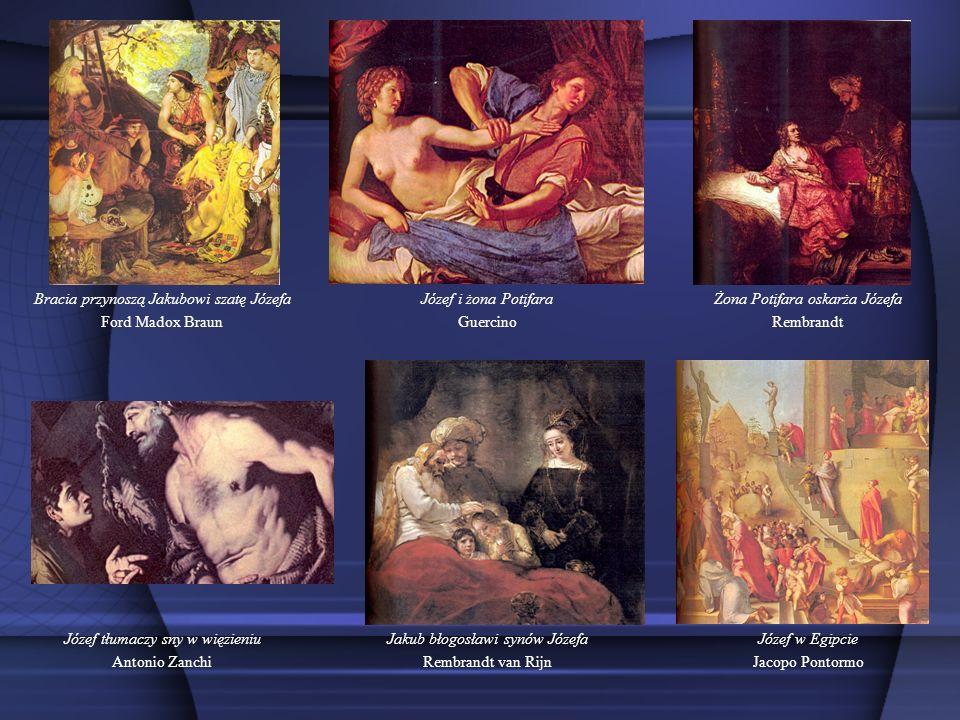 Bracia przynoszą Jakubowi szatę Józefa Ford Madox Braun Józef i żona Potifara Guercino Żona Potifara oskarża Józefa Rembrandt Józef tłumaczy sny w wię