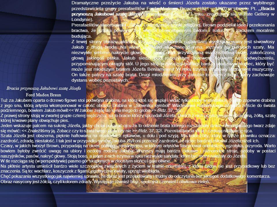 Bracia przynoszą Jakubowi szatę Józefa Ford Madox Braun Dramatyczne przeżycie Jakuba na wieść o śmierci Józefa zostało ukazane przez wybitnego przedst