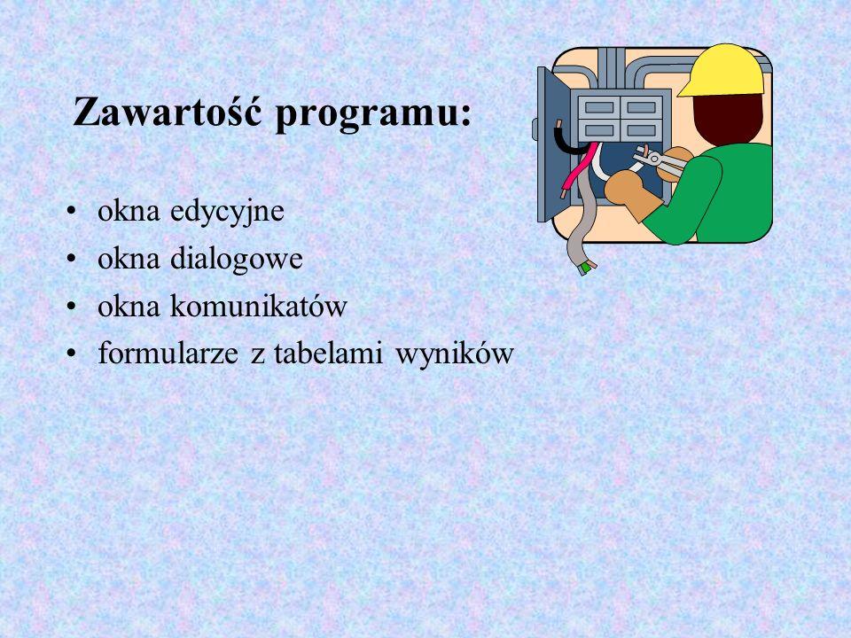 Zawartość programu: okna edycyjne okna dialogowe okna komunikatów formularze z tabelami wyników