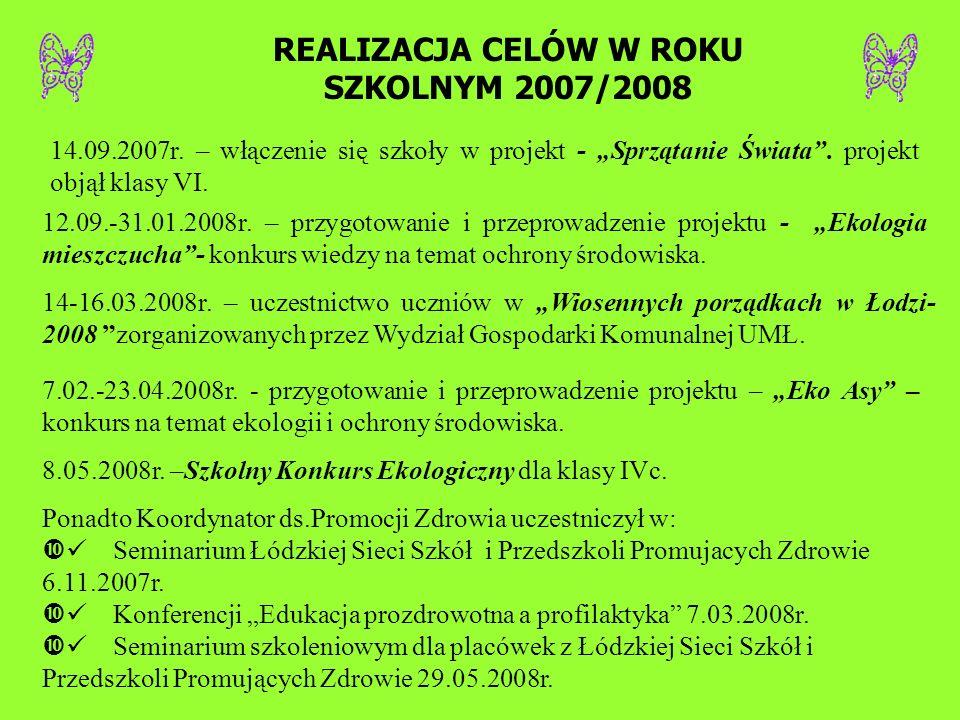 REALIZACJA CELÓW W ROKU SZKOLNYM 2007/2008 14.09.2007r. – włączenie się szkoły w projekt - Sprzątanie Świata. projekt objął klasy VI. 12.09.-31.01.200
