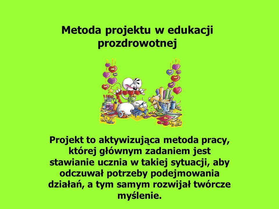 Metoda projektu w edukacji prozdrowotnej Projekt to aktywizująca metoda pracy, której głównym zadaniem jest stawianie ucznia w takiej sytuacji, aby od