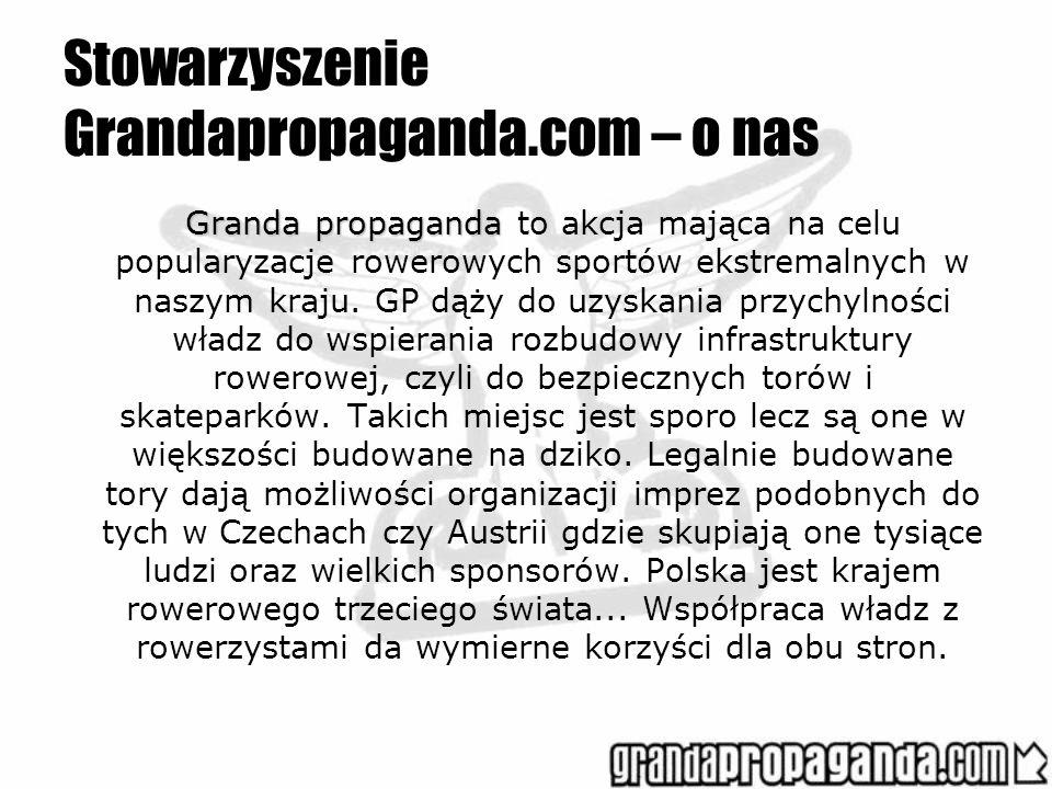 Stowarzyszenie Grandapropaganda.com – o nas Granda propaganda Granda propaganda to akcja mająca na celu popularyzacje rowerowych sportów ekstremalnych