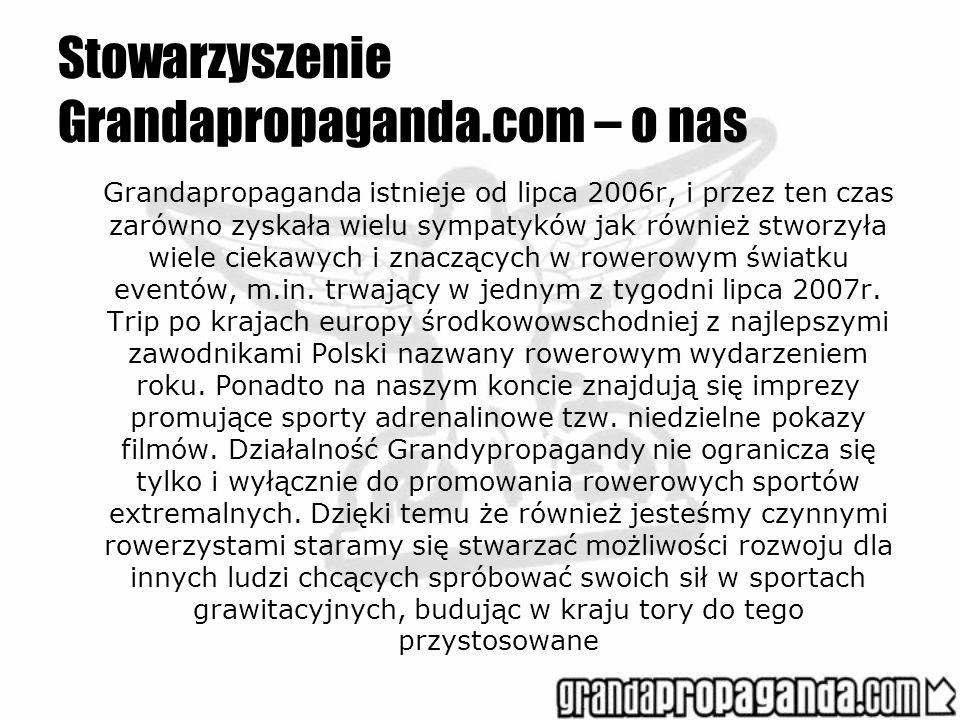Stowarzyszenie Grandapropaganda.com – o nas Grandapropaganda istnieje od lipca 2006r, i przez ten czas zarówno zyskała wielu sympatyków jak również st