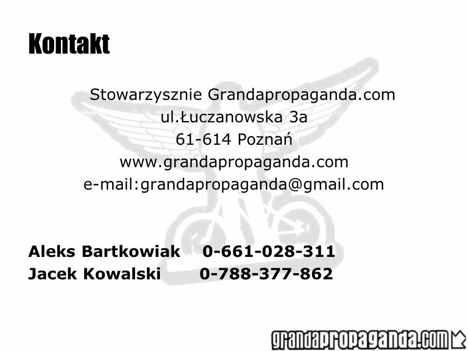 Kontakt Stowarzysznie Grandapropaganda.com ul.Łuczanowska 3a 61-614 Poznań www.grandapropaganda.com e-mail:grandapropaganda@gmail.com Aleks Bartkowiak