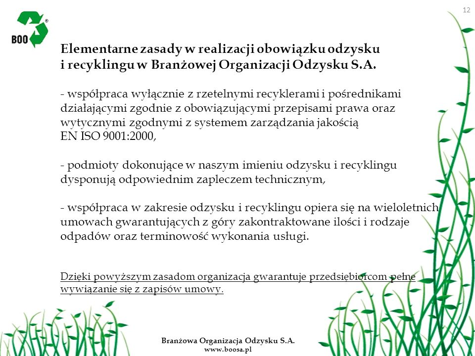 Branżowa Organizacja Odzysku S.A. www.boosa.pl Elementarne zasady w realizacji obowiązku odzysku i recyklingu w Branżowej Organizacji Odzysku S.A. - w