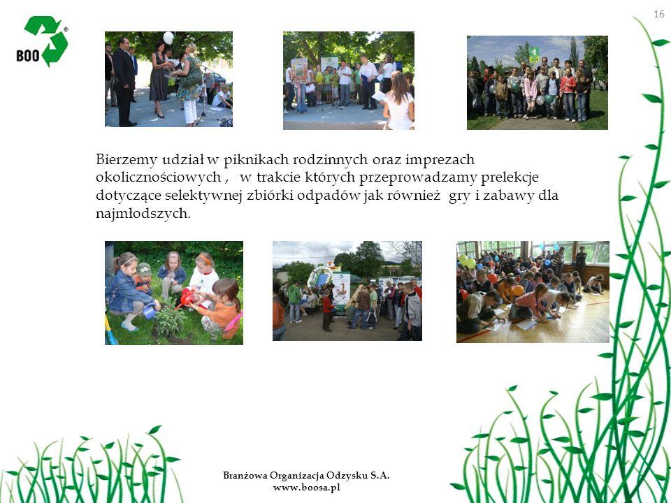 16 Branżowa Organizacja Odzysku S.A. www.boosa.pl Bierzemy udział w piknikach rodzinnych oraz imprezach okolicznościowych, w trakcie których przeprowa