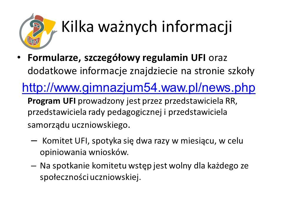 Kilka ważnych informacji Formularze, szczegółowy regulamin UFI oraz dodatkowe informacje znajdziecie na stronie szkoły http://www.gimnazjum54.waw.pl/n