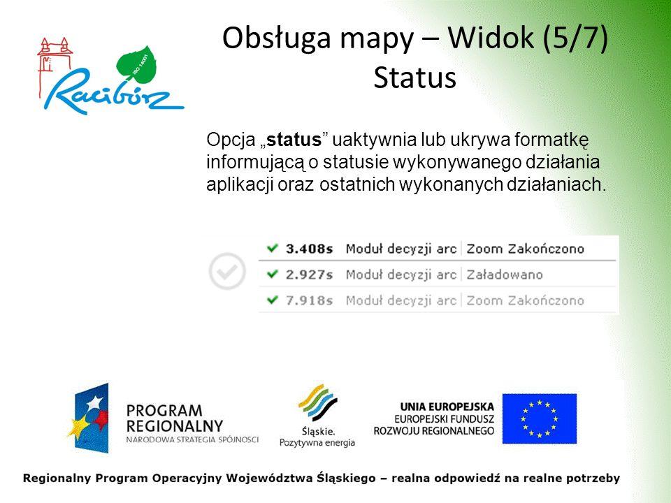 Obsługa mapy – Widok (5/7) Status Opcja status uaktywnia lub ukrywa formatkę informującą o statusie wykonywanego działania aplikacji oraz ostatnich wykonanych działaniach.