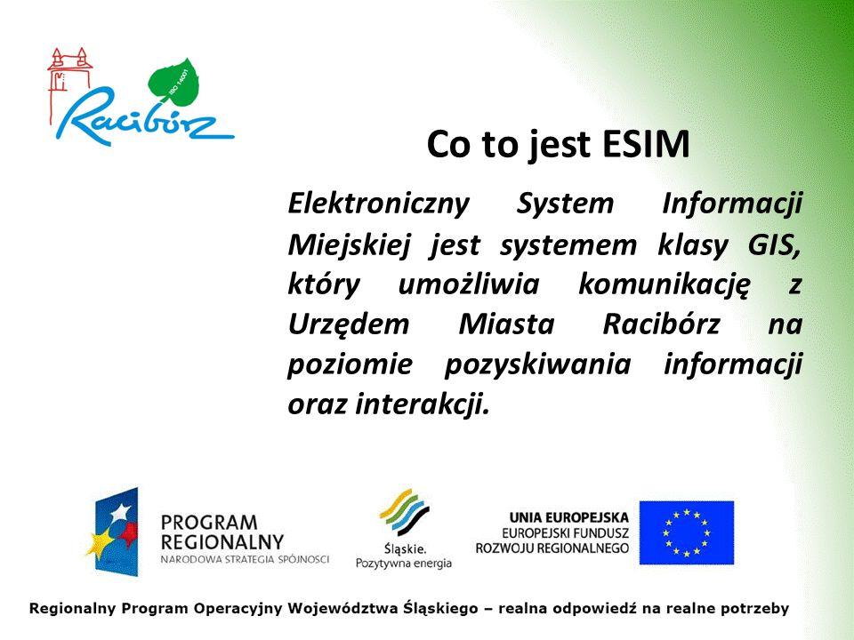 Co to jest ESIM Elektroniczny System Informacji Miejskiej jest systemem klasy GIS, który umożliwia komunikację z Urzędem Miasta Racibórz na poziomie p