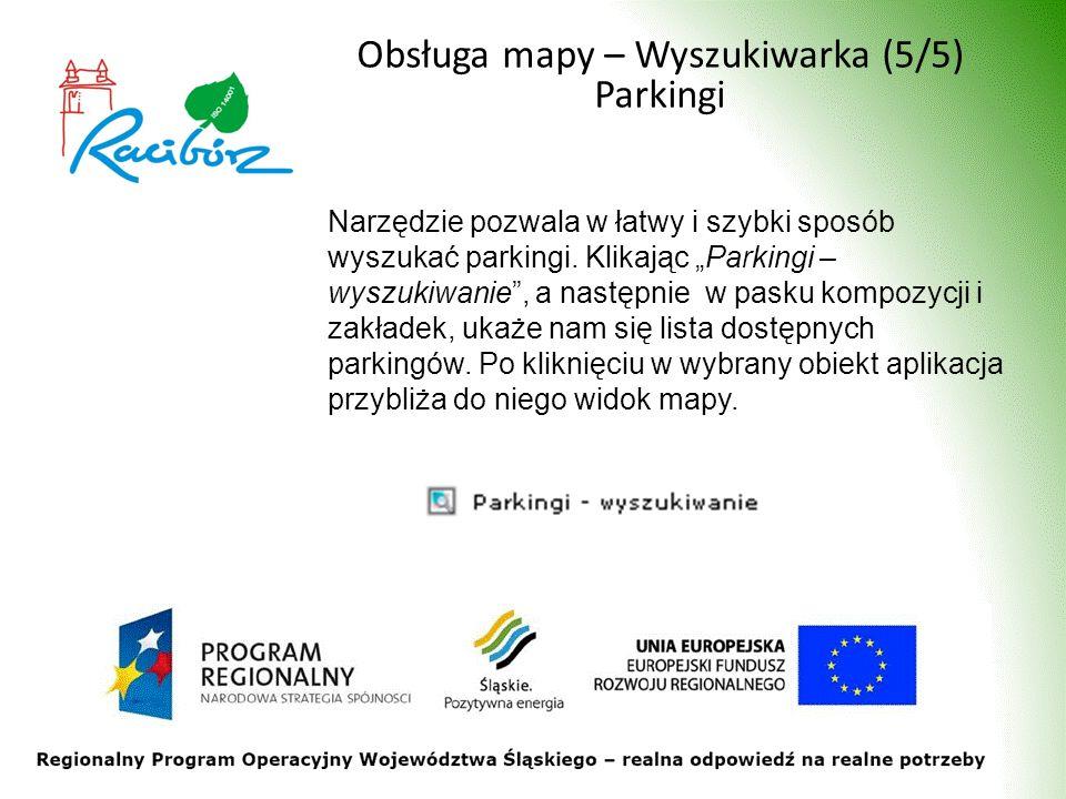 Obsługa mapy – Wyszukiwarka (5/5) Parkingi Narzędzie pozwala w łatwy i szybki sposób wyszukać parkingi.