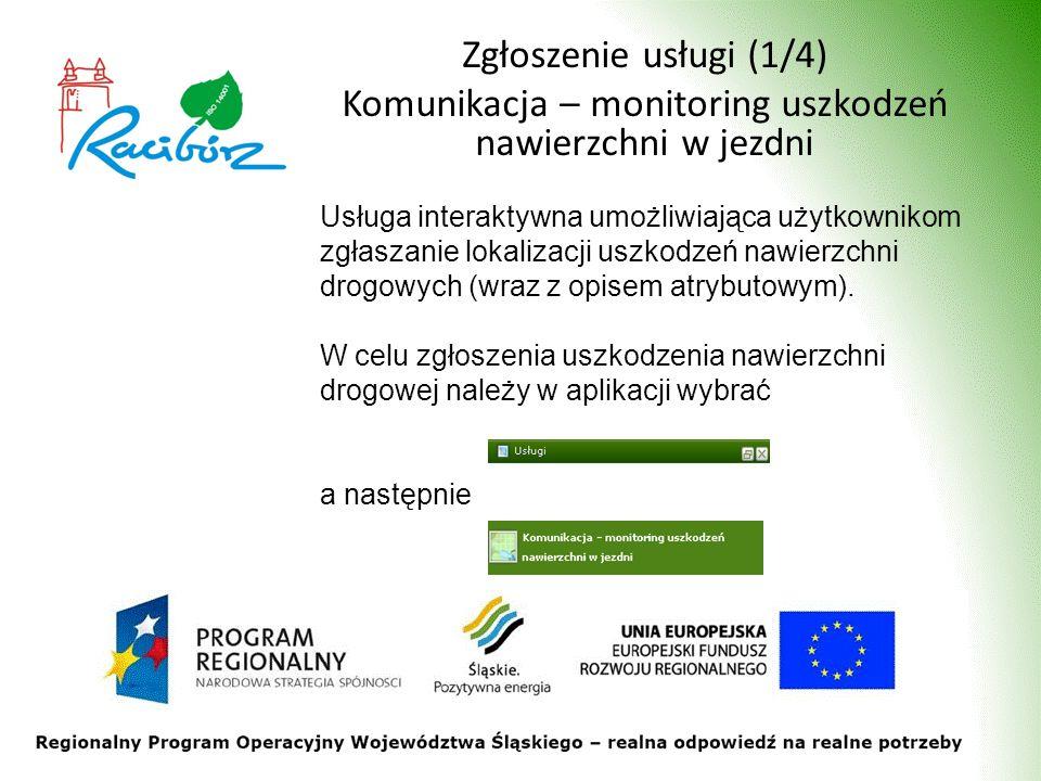 Zgłoszenie usługi (1/4) Komunikacja – monitoring uszkodzeń nawierzchni w jezdni Usługa interaktywna umożliwiająca użytkownikom zgłaszanie lokalizacji