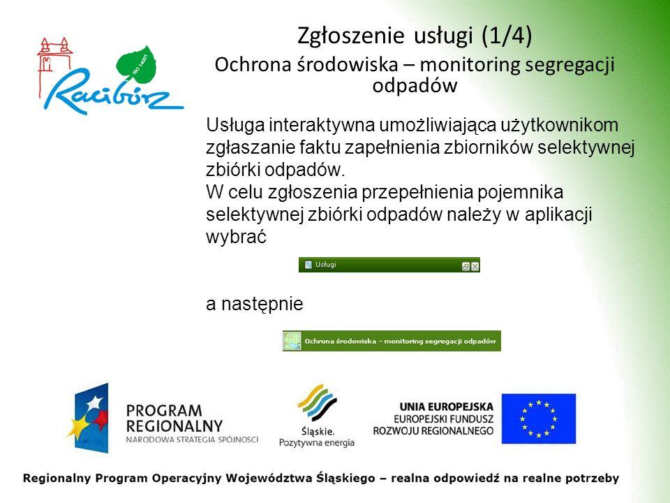 Zgłoszenie usługi (1/4) Ochrona środowiska – monitoring segregacji odpadów Usługa interaktywna umożliwiająca użytkownikom zgłaszanie faktu zapełnienia zbiorników selektywnej zbiórki odpadów.