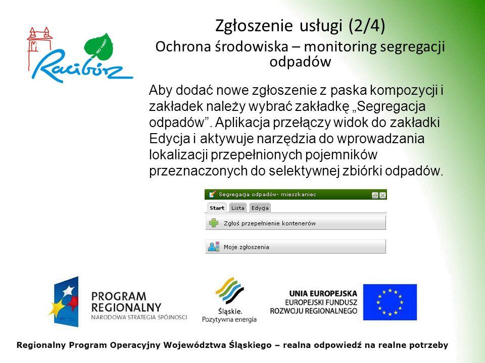 Zgłoszenie usługi (2/4) Ochrona środowiska – monitoring segregacji odpadów Aby dodać nowe zgłoszenie z paska kompozycji i zakładek należy wybrać zakładkę Segregacja odpadów.