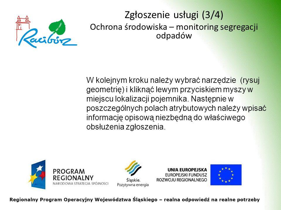 Zgłoszenie usługi (3/4) Ochrona środowiska – monitoring segregacji odpadów W kolejnym kroku należy wybrać narzędzie (rysuj geometrię) i kliknąć lewym