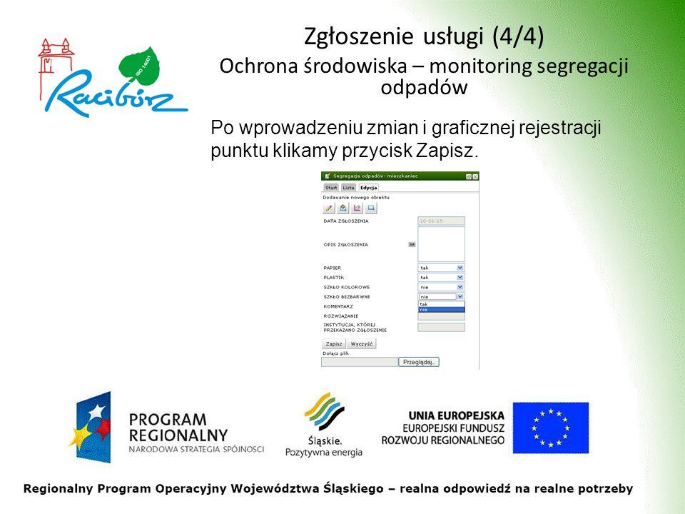 Zgłoszenie usługi (4/4) Ochrona środowiska – monitoring segregacji odpadów Po wprowadzeniu zmian i graficznej rejestracji punktu klikamy przycisk Zapisz.
