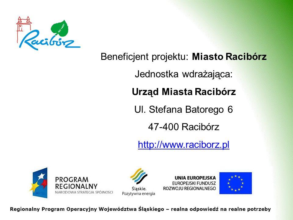 Beneficjent projektu: Miasto Racibórz Jednostka wdrażająca: Urząd Miasta Racibórz Ul. Stefana Batorego 6 47-400 Racibórz http://www.raciborz.pl