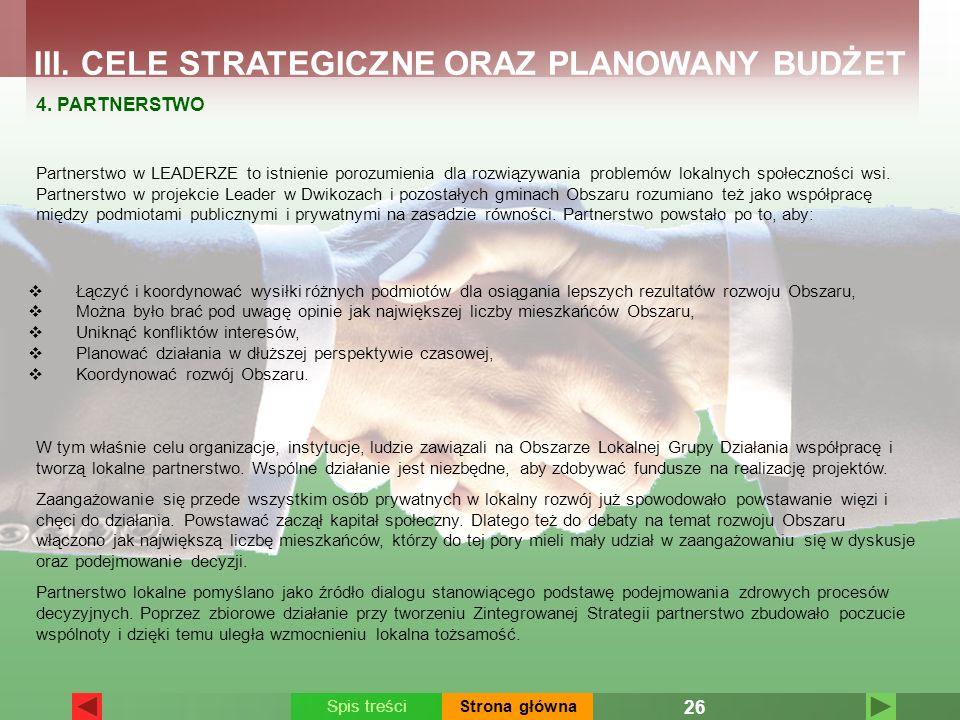 III. CELE STRATEGICZNE ORAZ PLANOWANY BUDŻET 4. PARTNERSTWO Partnerstwo w LEADERZE to istnienie porozumienia dla rozwiązywania problemów lokalnych spo