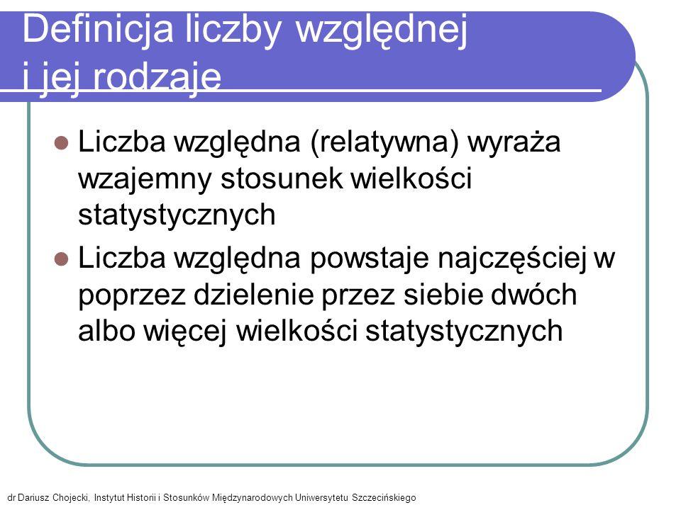 Klasyfikacja liczb względnych dr Dariusz Chojecki, Instytut Historii i Stosunków Międzynarodowych Uniwersytetu Szczecińskiego