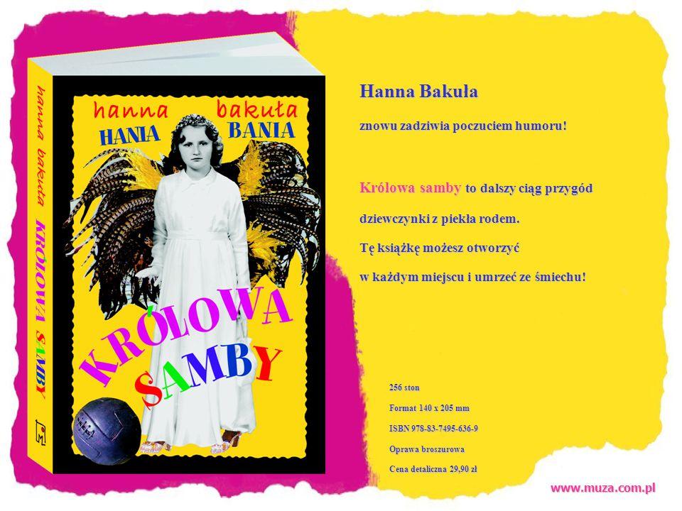 www.muza.com.pl 256 ston Format 140 x 205 mm ISBN 978-83-7495-636-9 Oprawa broszurowa Cena detaliczna 29,90 zł Hanna Bakuła znowu zadziwia poczuciem humoru.