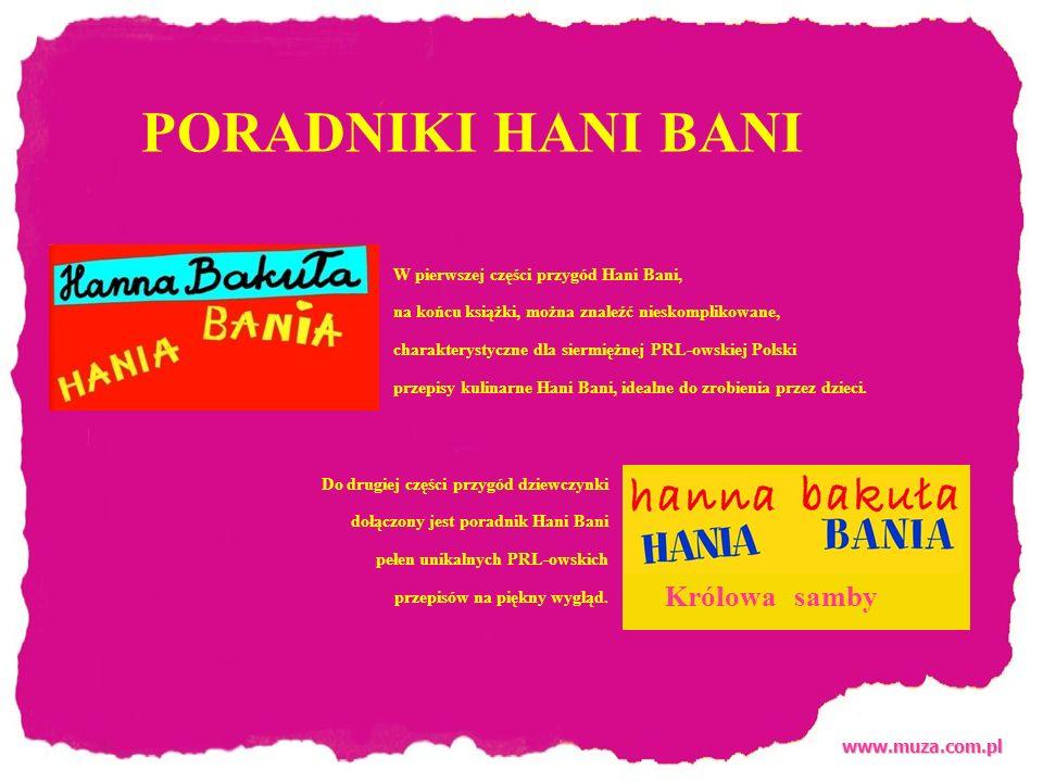 www.muza.com.pl Królowa samby W pierwszej części przygód Hani Bani, na końcu książki, można znaleźć nieskomplikowane, charakterystyczne dla siermiężnej PRL-owskiej Polski przepisy kulinarne Hani Bani, idealne do zrobienia przez dzieci.