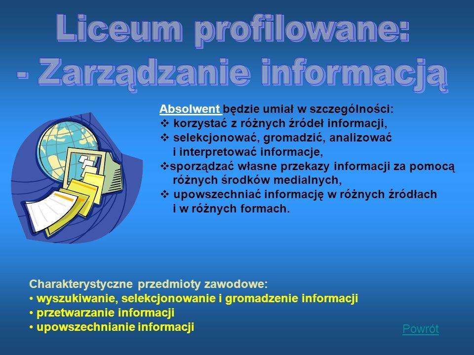 Charakterystyczne przedmioty zawodowe: wyszukiwanie, selekcjonowanie i gromadzenie informacji przetwarzanie informacji upowszechnianie informacji Powrót Absolwent będzie umiał w szczególności: korzystać z różnych źródeł informacji, selekcjonować, gromadzić, analizować i interpretować informacje, sporządzać własne przekazy informacji za pomocą różnych środków medialnych, upowszechniać informację w różnych źródłach i w różnych formach.