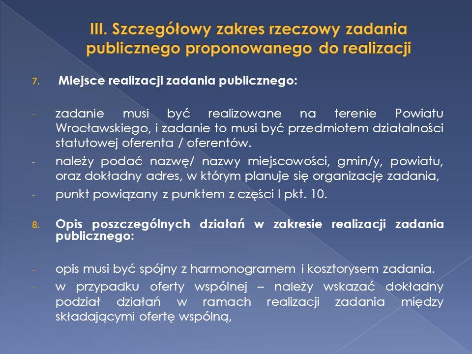 7. Miejsce realizacji zadania publicznego: - zadanie musi być realizowane na terenie Powiatu Wrocławskiego, i zadanie to musi być przedmiotem działaln