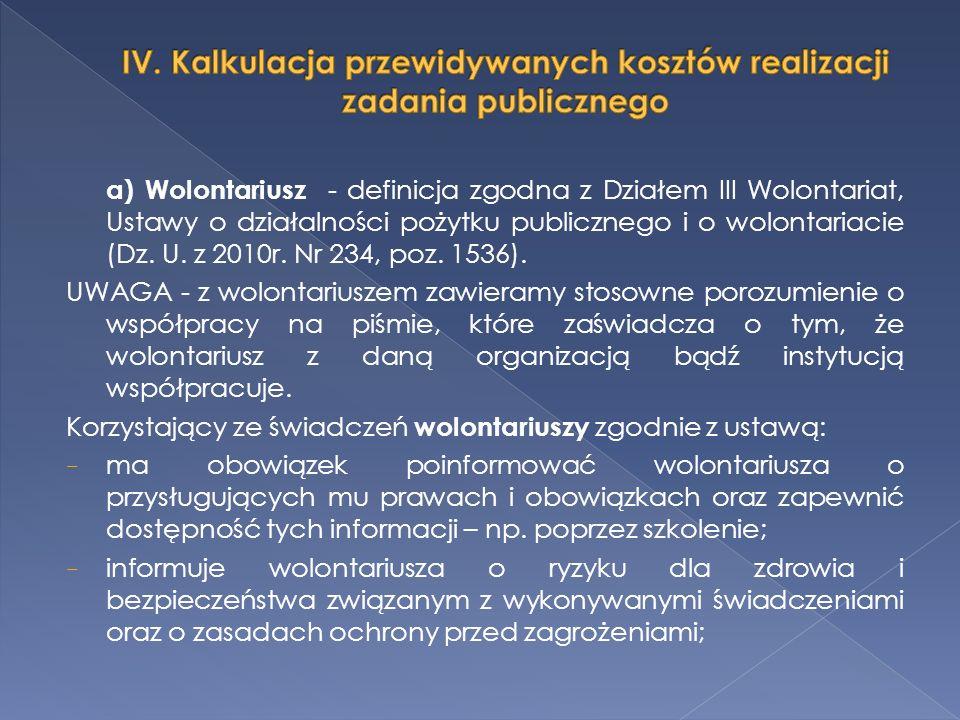 a) Wolontariusz - definicja zgodna z Działem III Wolontariat, Ustawy o działalności pożytku publicznego i o wolontariacie (Dz. U. z 2010r. Nr 234, poz
